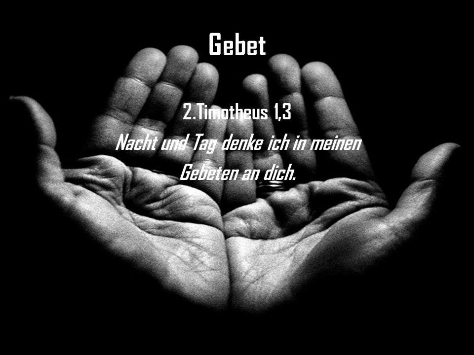 2.Timotheus 1,3 Nacht und Tag denke ich in meinen Gebeten an dich.