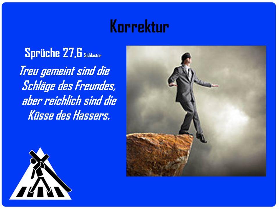 Korrektur Sprüche 27,6 Schlacter Treu gemeint sind die Schläge des Freundes, aber reichlich sind die Küsse des Hassers.