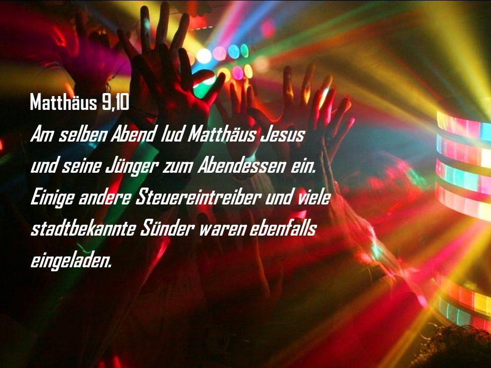 Matthäus 9,10 Am selben Abend lud Matthäus Jesus und seine Jünger zum Abendessen ein.