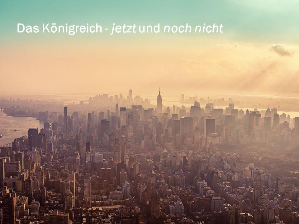 Das Königreich - jetzt und noch nicht