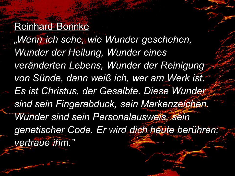 """Reinhard Bonnke """"Wenn ich sehe, wie Wunder geschehen, Wunder der Heilung, Wunder eines veränderten Lebens, Wunder der Reinigung von Sünde, dann weiß ich, wer am Werk ist."""