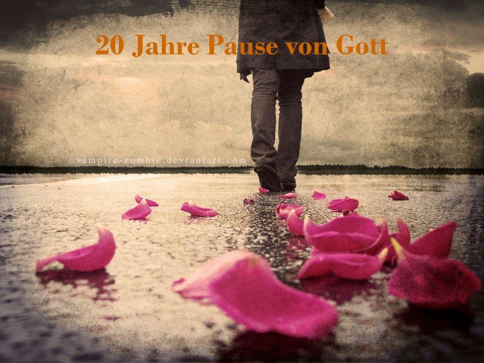 20 Jahre Pause von Gott