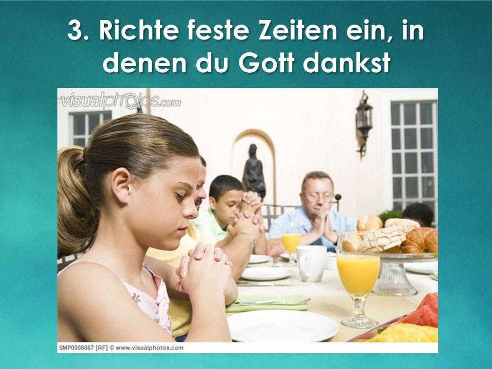 3. Richte feste Zeiten ein, in denen du Gott dankst