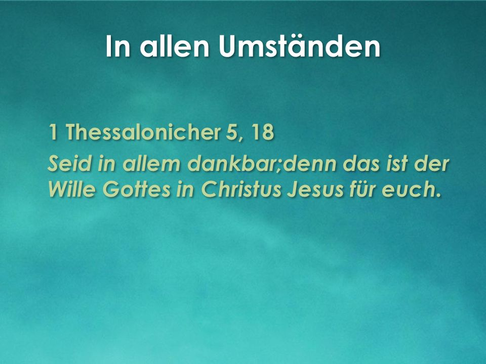 In allen Umständen 1 Thessalonicher 5, 18
