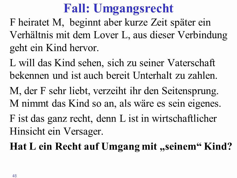 Fall: Umgangsrecht F heiratet M, beginnt aber kurze Zeit später ein Verhältnis mit dem Lover L, aus dieser Verbindung geht ein Kind hervor.