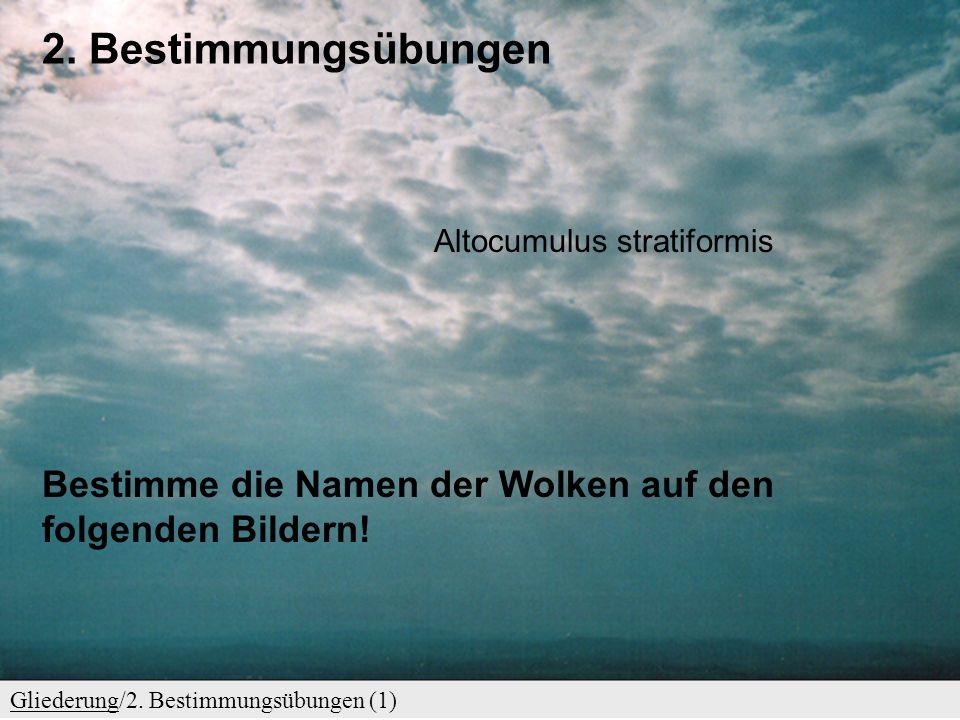 2. Bestimmungsübungen Altocumulus stratiformis. Bestimme die Namen der Wolken auf den folgenden Bildern!