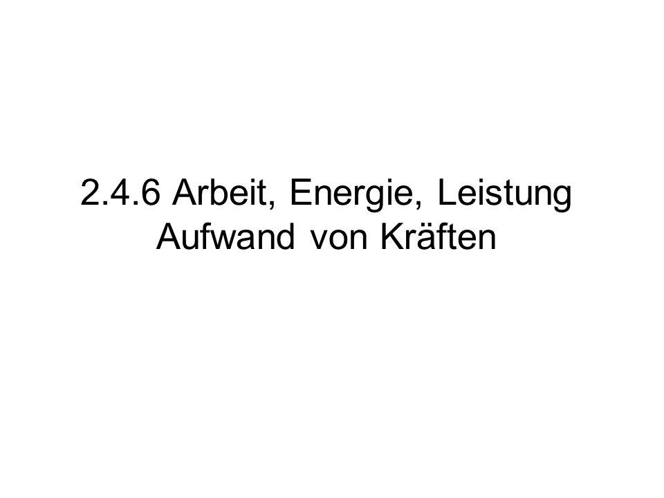 2.4.6 Arbeit, Energie, Leistung Aufwand von Kräften
