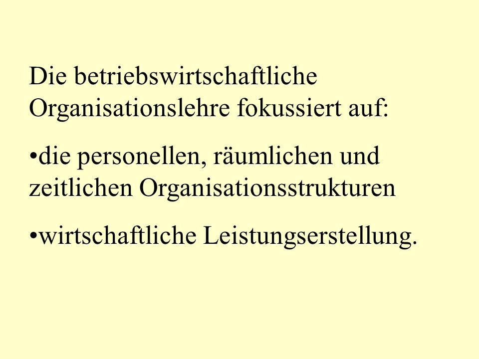 Die betriebswirtschaftliche Organisationslehre fokussiert auf: