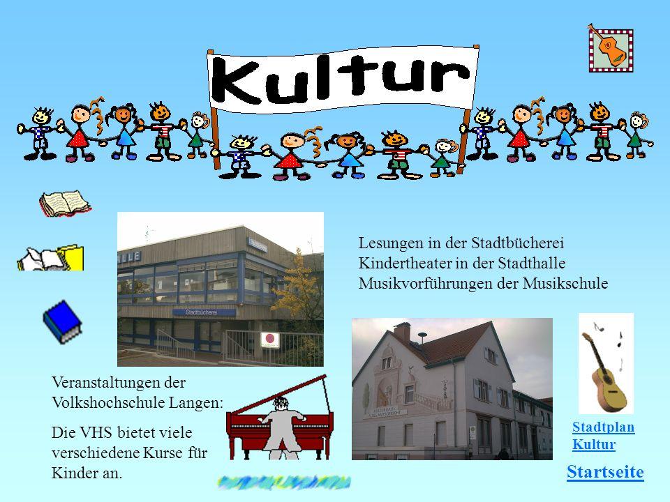 Lesungen in der Stadtbücherei Kindertheater in der Stadthalle Musikvorführungen der Musikschule