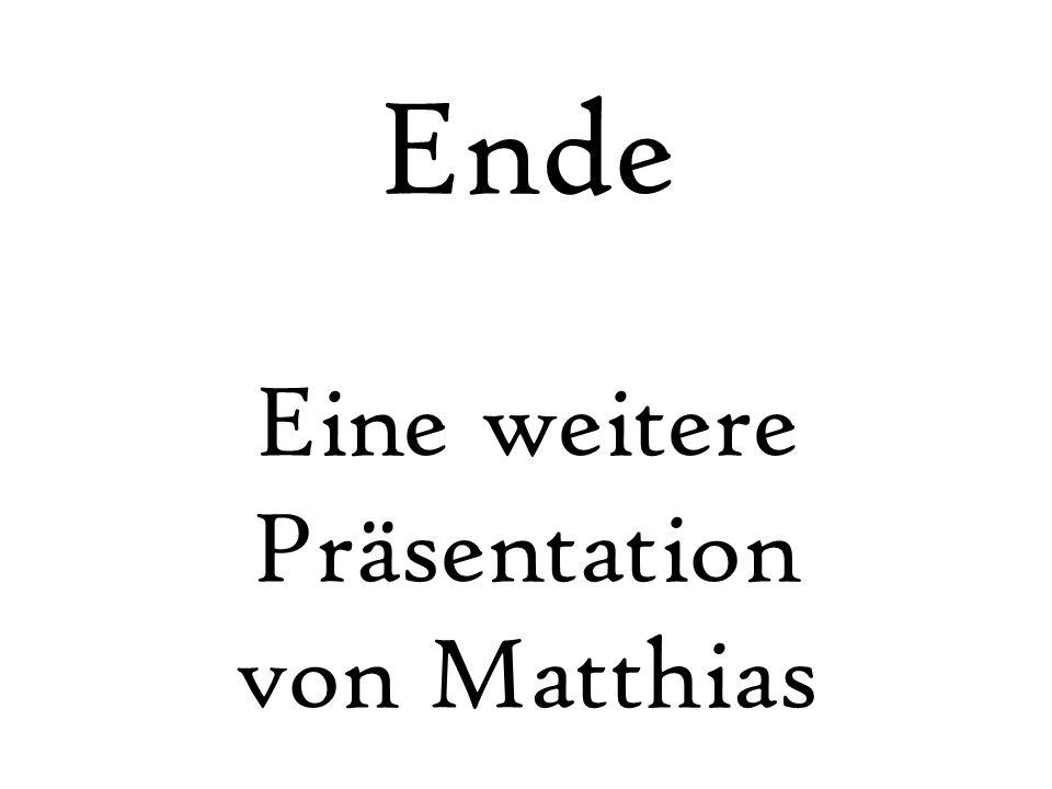Ende Eine weitere Präsentation von Matthias