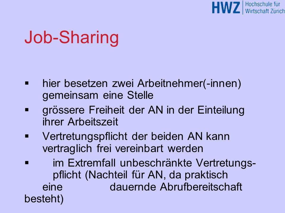 Job-Sharing hier besetzen zwei Arbeitnehmer(-innen) gemeinsam eine Stelle. grössere Freiheit der AN in der Einteilung ihrer Arbeitszeit.