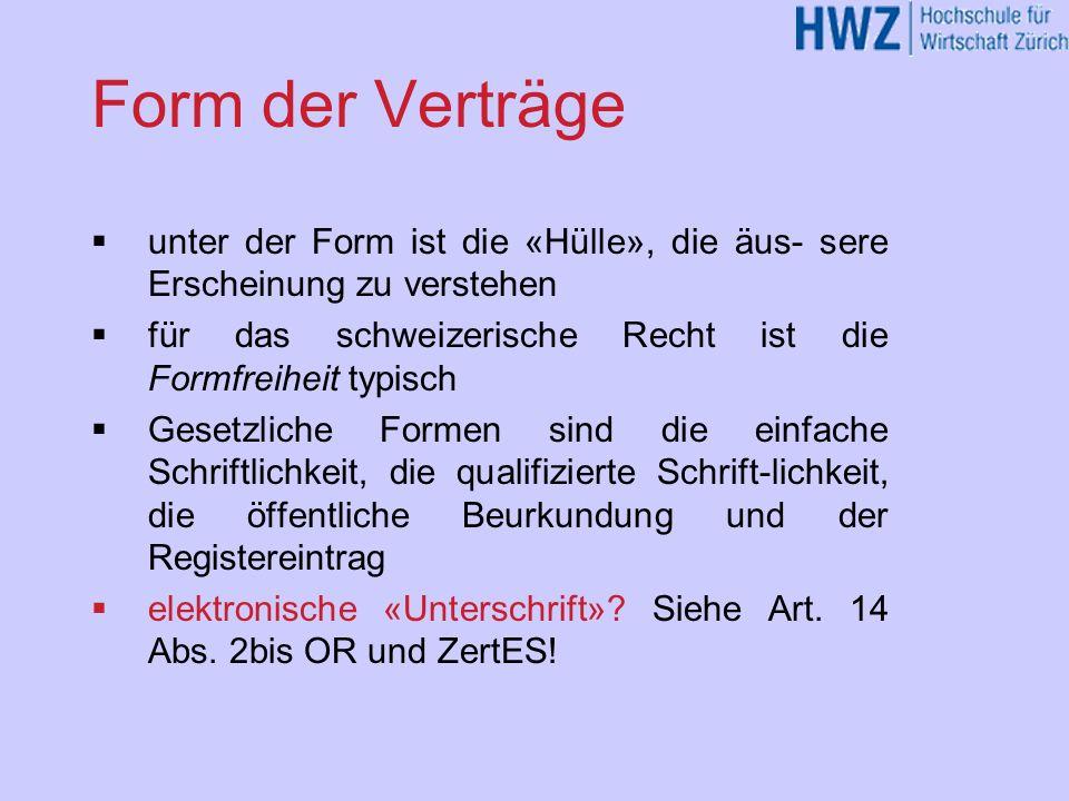 Form der Verträge unter der Form ist die «Hülle», die äus- sere Erscheinung zu verstehen. für das schweizerische Recht ist die Formfreiheit typisch.