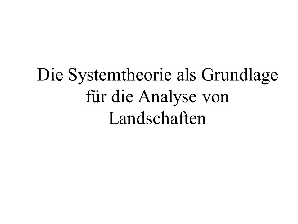 Die Systemtheorie als Grundlage für die Analyse von Landschaften