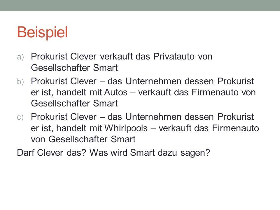 Beispiel Prokurist Clever verkauft das Privatauto von Gesellschafter Smart.