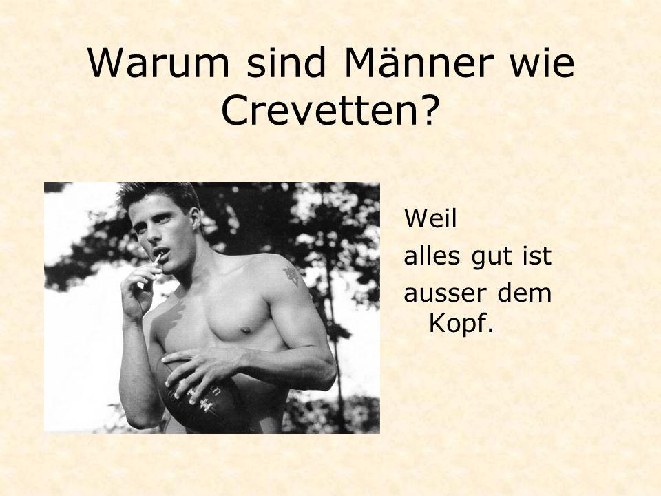 Warum sind Männer wie Crevetten