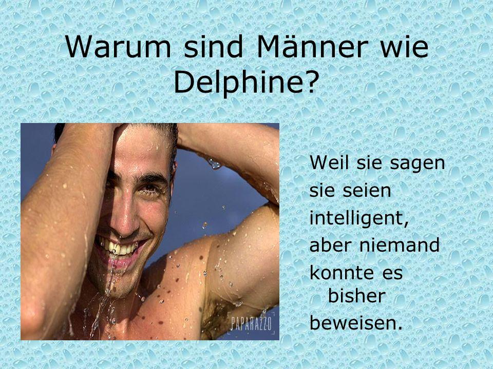 Warum sind Männer wie Delphine