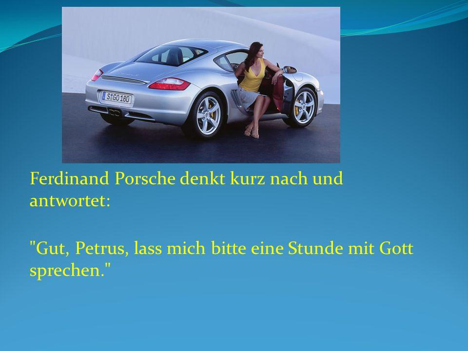 Ferdinand Porsche denkt kurz nach und antwortet: