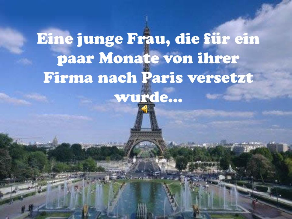 Eine junge Frau, die für ein paar Monate von ihrer Firma nach Paris versetzt wurde...