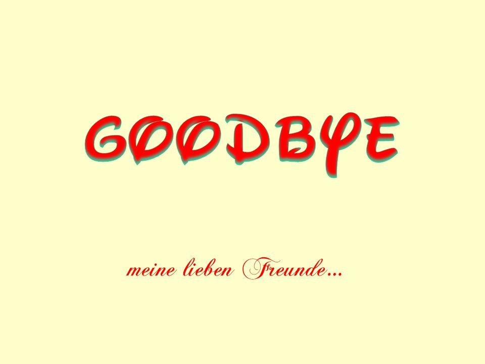 Goodbye meine lieben Freunde…