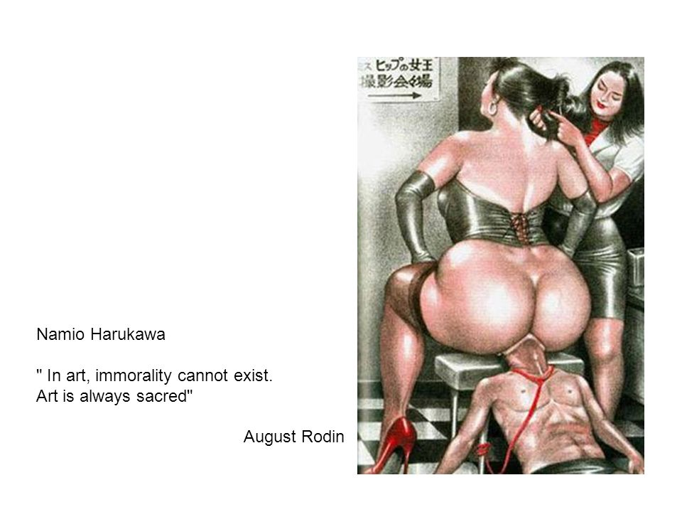 Namio Harukawa In art, immorality cannot exist. Art is always sacred August Rodin