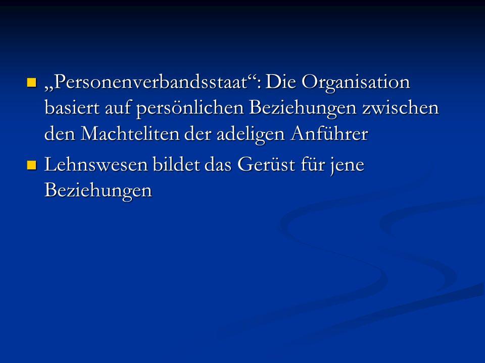 """""""Personenverbandsstaat : Die Organisation basiert auf persönlichen Beziehungen zwischen den Machteliten der adeligen Anführer"""