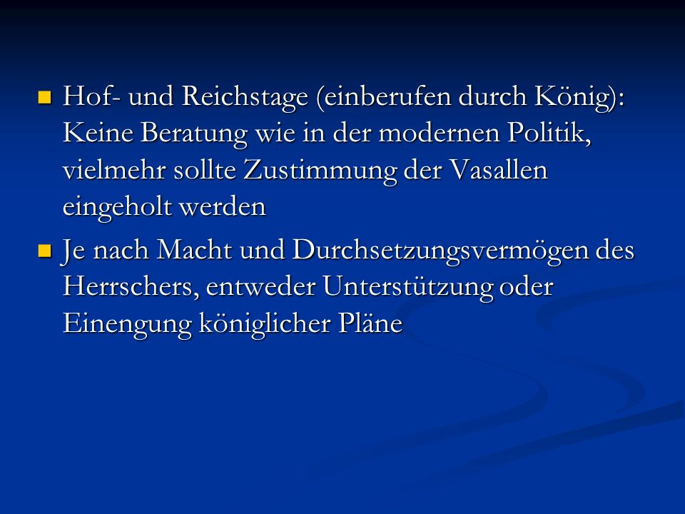 Hof- und Reichstage (einberufen durch König): Keine Beratung wie in der modernen Politik, vielmehr sollte Zustimmung der Vasallen eingeholt werden