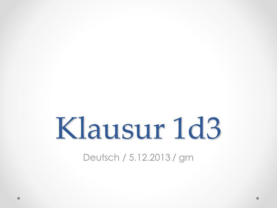 Klausur 1d3 Deutsch / 5.12.2013 / grn