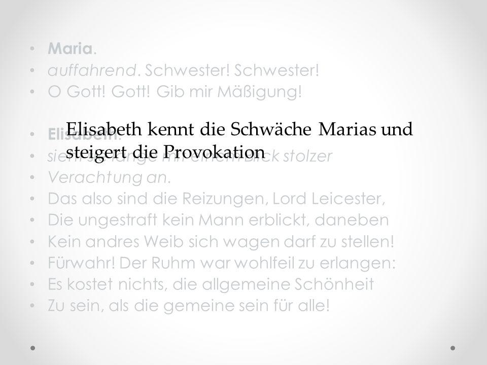 Elisabeth kennt die Schwäche Marias und steigert die Provokation