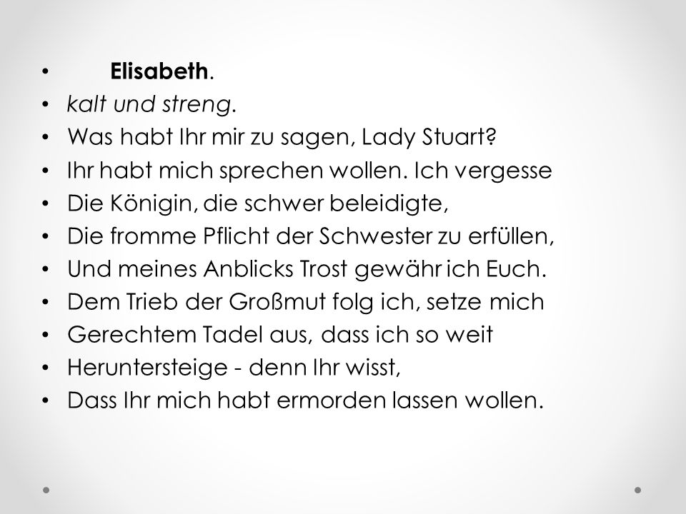 Elisabeth. kalt und streng. Was habt Ihr mir zu sagen, Lady Stuart Ihr habt mich sprechen wollen. Ich vergesse.