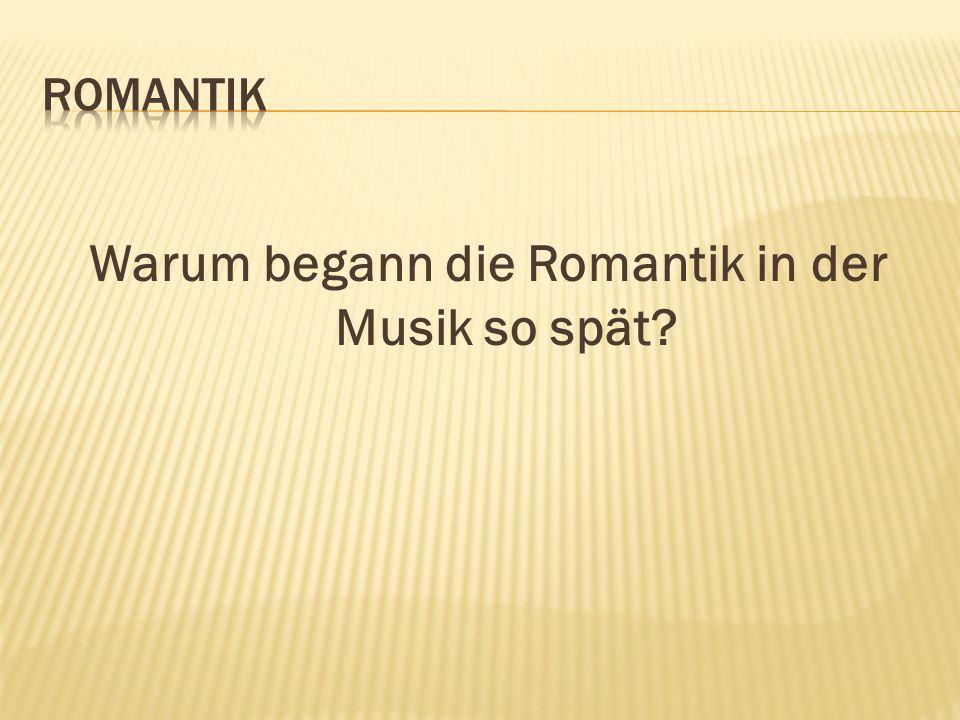 Warum begann die Romantik in der Musik so spät