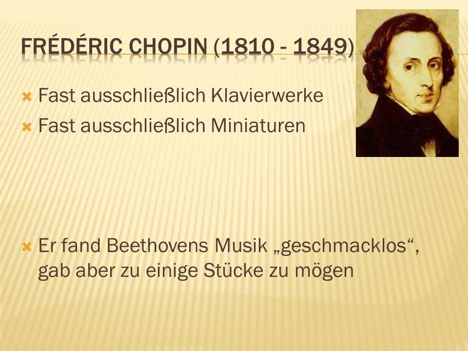 Frédéric Chopin (1810 - 1849) Fast ausschließlich Klavierwerke