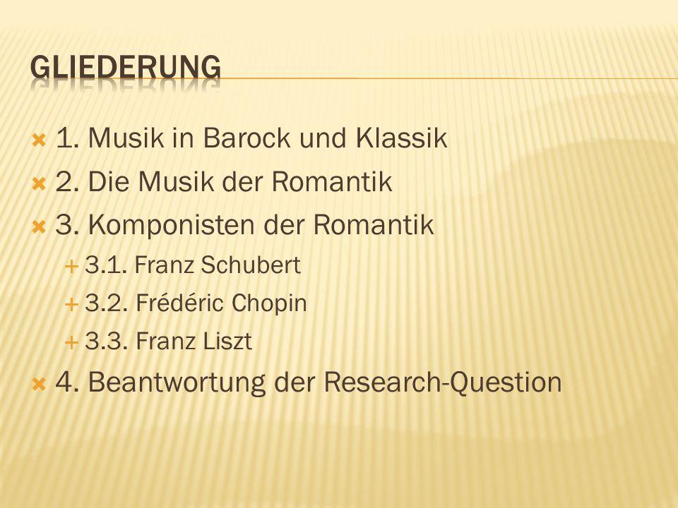 Gliederung 1. Musik in Barock und Klassik 2. Die Musik der Romantik