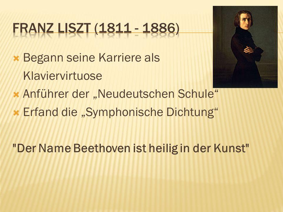 Franz Liszt (1811 - 1886) Begann seine Karriere als Klaviervirtuose