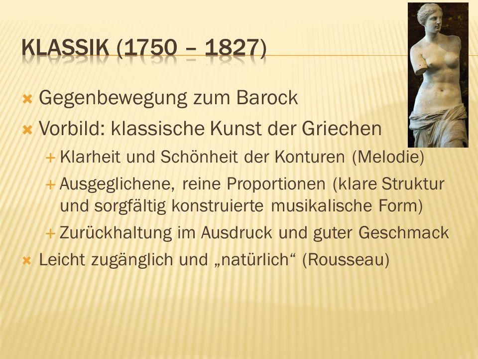 Klassik (1750 – 1827) Gegenbewegung zum Barock