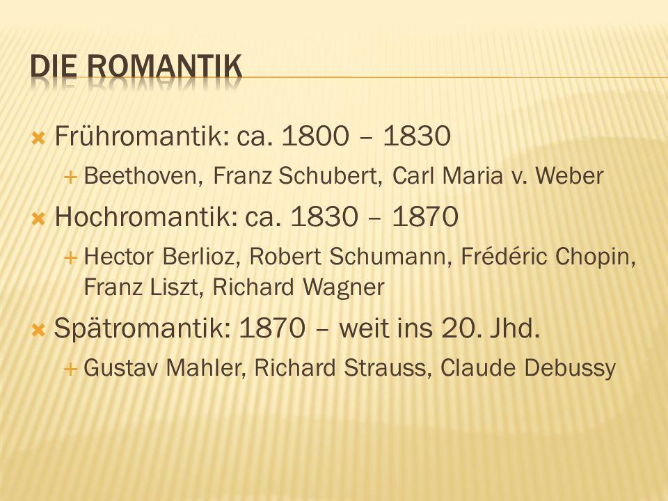 Die Romantik Frühromantik: ca. 1800 – 1830