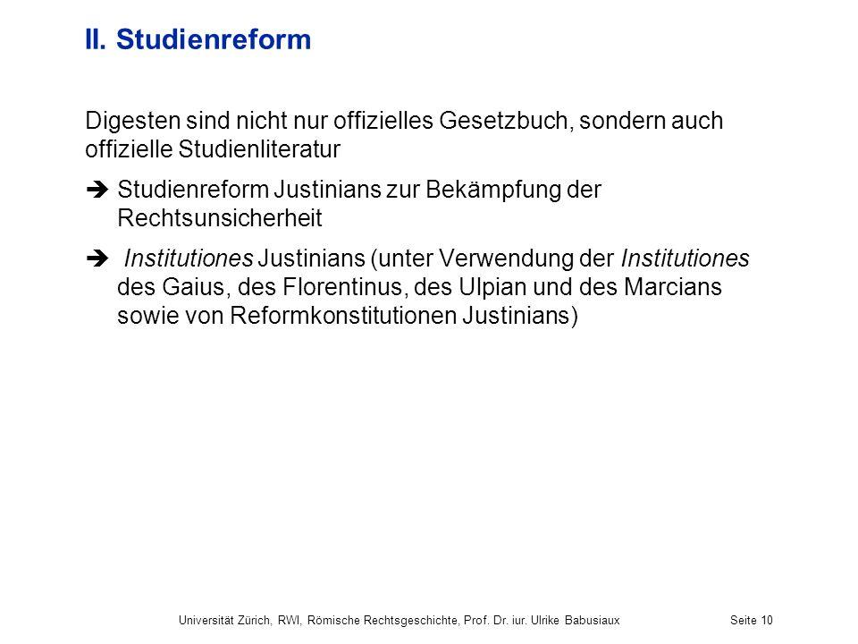 II. Studienreform Digesten sind nicht nur offizielles Gesetzbuch, sondern auch offizielle Studienliteratur.