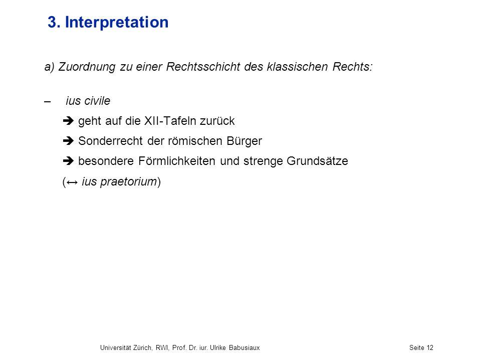 3. Interpretation a) Zuordnung zu einer Rechtsschicht des klassischen Rechts: ius civile.  geht auf die XII-Tafeln zurück.