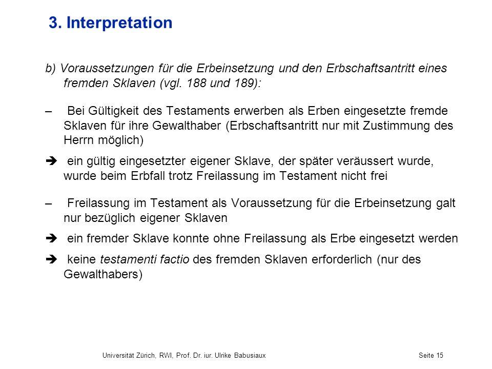 3. Interpretation b) Voraussetzungen für die Erbeinsetzung und den Erbschaftsantritt eines fremden Sklaven (vgl. 188 und 189):