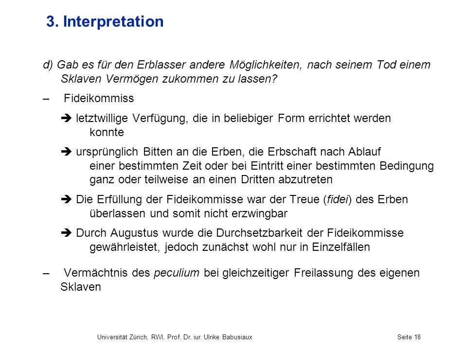 3. Interpretation d) Gab es für den Erblasser andere Möglichkeiten, nach seinem Tod einem Sklaven Vermögen zukommen zu lassen