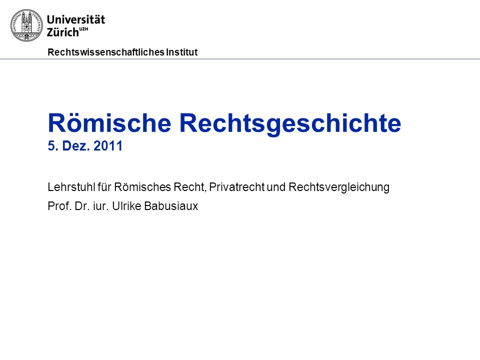 Römische Rechtsgeschichte 5. Dez. 2011