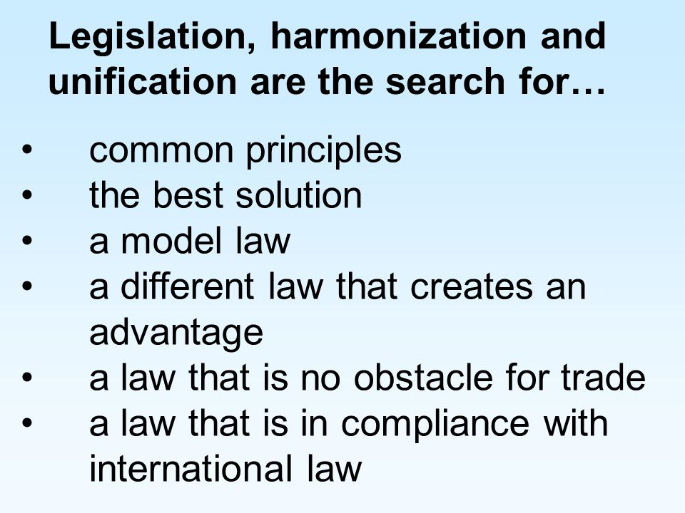 Legislation, harmonization and unification are the search for…