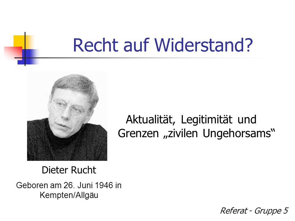 """Recht auf Widerstand Aktualität, Legitimität und Grenzen """"zivilen Ungehorsams Dieter Rucht. Geboren am 26. Juni 1946 in Kempten/Allgäu."""