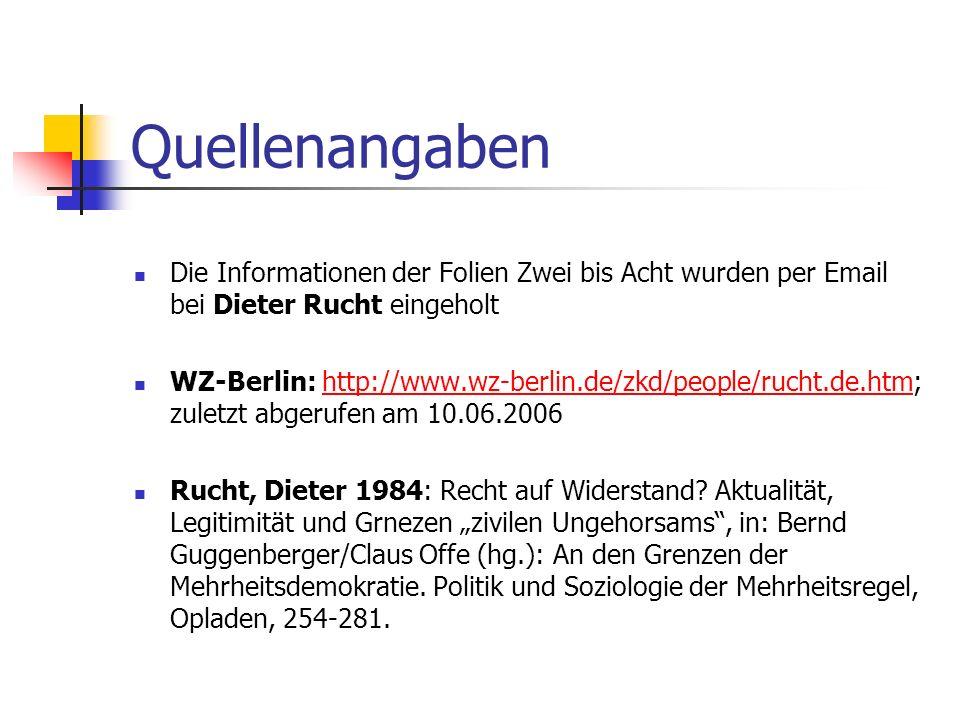 QuellenangabenDie Informationen der Folien Zwei bis Acht wurden per Email bei Dieter Rucht eingeholt.