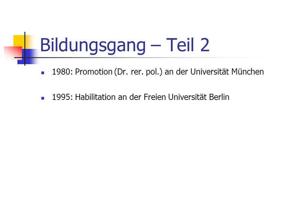 Bildungsgang – Teil 2 1980: Promotion (Dr. rer. pol.) an der Universität München.