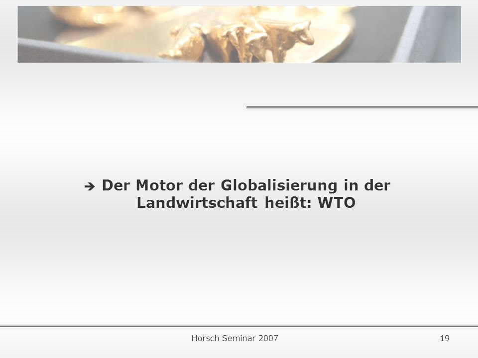 Der Motor der Globalisierung in der Landwirtschaft heißt: WTO