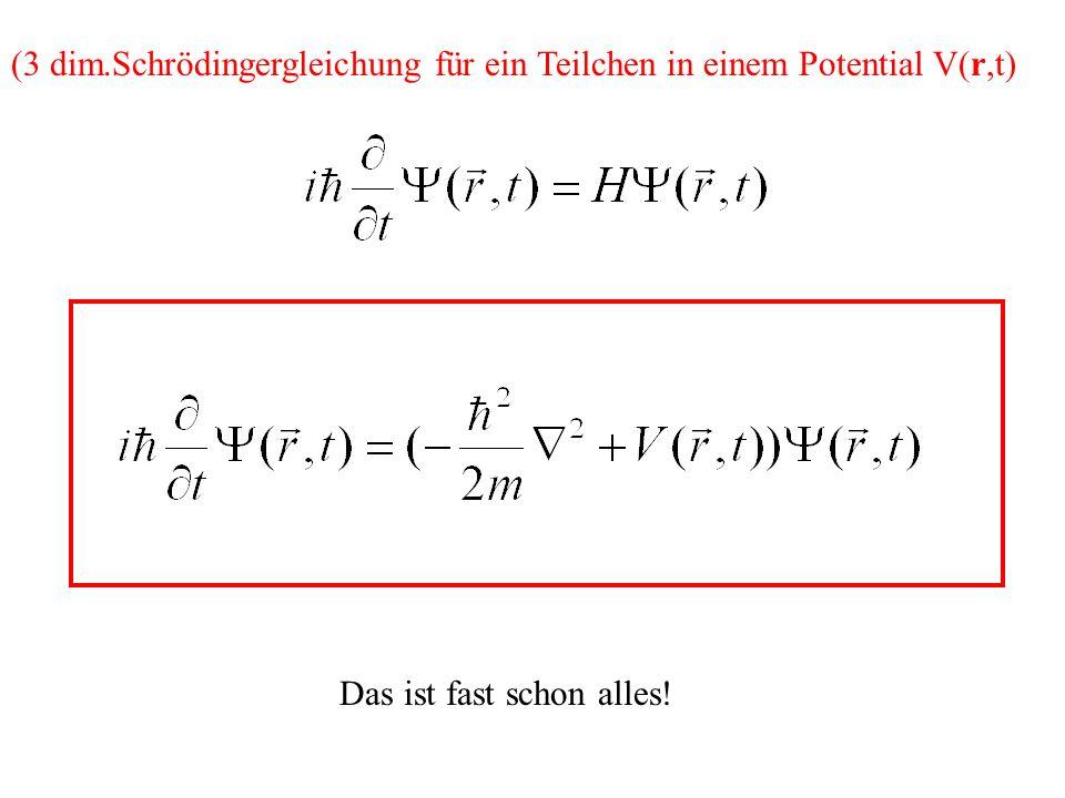 (3 dim.Schrödingergleichung für ein Teilchen in einem Potential V(r,t)