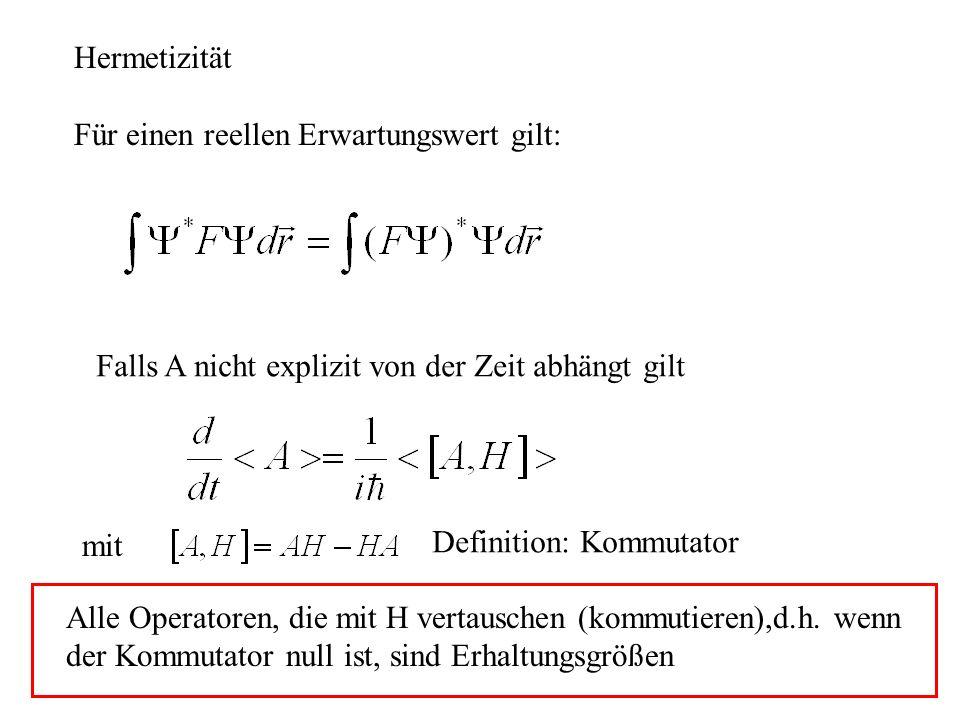Hermetizität Für einen reellen Erwartungswert gilt: Falls A nicht explizit von der Zeit abhängt gilt.