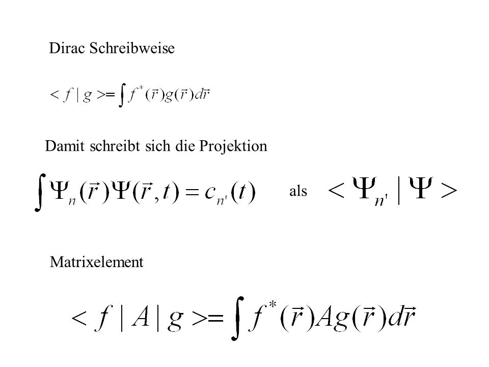 Dirac Schreibweise Damit schreibt sich die Projektion als Matrixelement