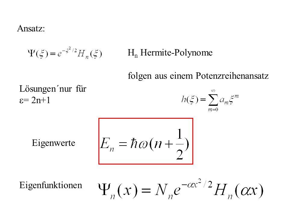 Ansatz: Hn Hermite-Polynome. folgen aus einem Potenzreihenansatz. Lösungen´nur für. e= 2n+1. Eigenwerte.