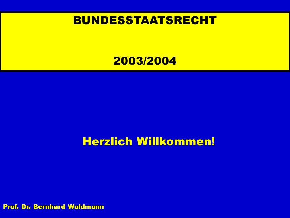 BUNDESSTAATSRECHT 2003/2004 Herzlich Willkommen!